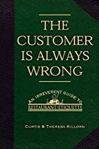 The Customer is Always Wrong: An Irreverent…