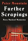 Mountain, Peter: Further Scrapings: More Musical Memories