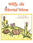 Willy, the Worried Worm by Jacquelyn Osburn