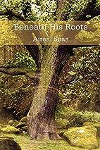 Beneath His Roots by Susan Davis