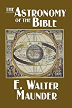The Astronomy of the Bible by E. Walter…