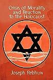 Rebhun, Joseph: Crisis of Morality and Reaction to the Holocaust