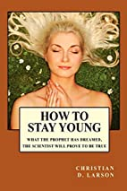 How To Stay Young by Christian D. Larson