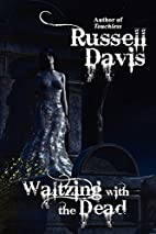 Waltzing with the Dead by Russell Davis