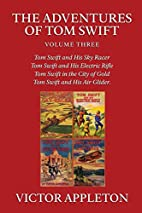 The Adventures of Tom Swift, Volume Three by…