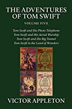 The Adventures of Tom Swift, Volume Five by…