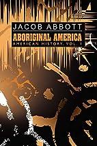 American History, Vol. 1: Aboriginal America…