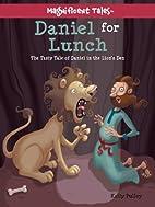 Daniel for Lunch: The Tasty Tale of Daniel…