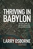 Osborne, Larry: Thriving in Babylon: Why Hope, Humility, and Wisdom Matter in a Godless Culture