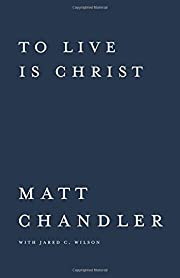 To Live Is Christ to Die Is Gain by Matt…