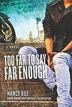 Too Far to Say Far Enough: A Novel (The…
