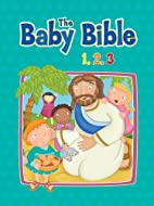The Baby Bible 1,2,3 (The Baby Bible Series)…