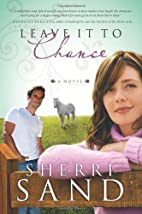Leave It to Chance: A Novel by Sherri Sand