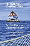 Davis, Nancy: Lighthouse Destinations: Jersey Shore To Chesapeake Bay