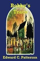 Bobby's Trace by Edward C. Patterson