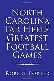 Robert Porter: North Carolina Tar Heels' Greatest Football Games