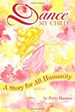 Patty Hansen: Dance My Child: A Story for All Humanity