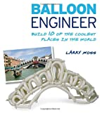Balloon Engineer: Build 10 of the Coolest…