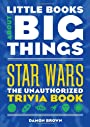 Star Wars (Little Books About Big Things): The Unauthorized Trivia Book - Damon Brown