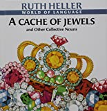 Heller, Ruth: A Cache of Jewels and Other Collective Nouns (World of Language)