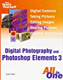Rose, Carla: Sams Teach Yourself Digital Photography and Photoshop Elements 3 All in One