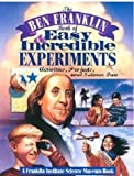 Rudy, Lisa Jo: The Ben Franklin Book of Easy and Incredible Experiments/activities, Projects, and Science Fun: Activities, Projects, and Science Fun (Franklin Institute Science Museum)