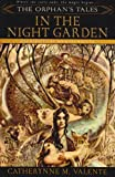 Valente, Catherynne M.: The Orphan's Tales: In the Night Garden