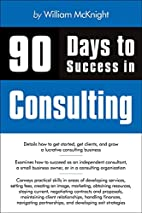 90 Days to Success in Consulting by William…