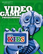 Video Game Programming for Kids by Jonathan…