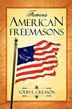 Famous American Freemasons by Todd E.…