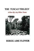 The Tuscan Trilogy by Derek Adie Flower