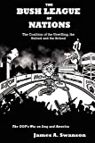 Swanson, James A.: The Bush League of Nations: The Coalition of the Unwilling, the Bullied and the Bribed - the GOP's War on Iraq and America