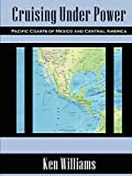 Williams, Ken: Cruising Under Power - Pacific Coasts of Mexico and Central America