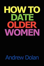 How To Date Older Women by Andrew Dolan