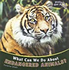 What Can We Do About Endangered Animals?…