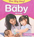 A New Baby Arrives (The Big Day!) by Nicola…