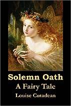 Solemn Oath by Louise Cutadean