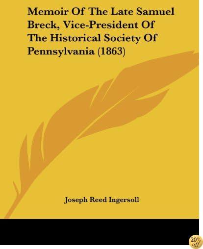 Memoir Of The Late Samuel Breck, Vice-President Of The Historical Society Of Pennsylvania (1863)