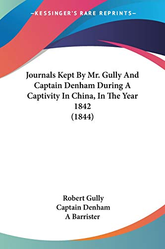 journals-kept-by-mr-gully-and-captain-denham-during-a-captivity-in-china-in-the-year-1842-1844
