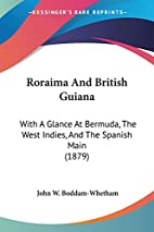 Roraima and British Guiana: With a Glance at…