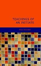 Teachings of an Initiate by Max Heindel