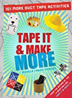 Tape It & Make More: 101 More Duct Tape…