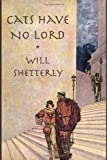 Shetterly, Will: Cats Have No Lord