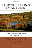 Green, Chris: Fruitful Living in Autumn: Fruitful Living Series Book # 1
