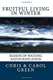 Green, Chris: Fruitful Living in Winter: Fruitful Living Series Book # 2