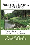 Green, Chris: Fruitful Living in Spring: Fruitful Living Series Book #3