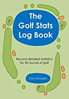 The Golf Stats Log Book: Record Detailed…