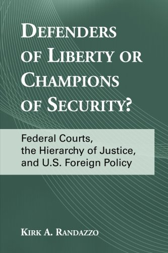 defenders-of-liberty-or-champions-of-security-federal-courts-the-hierarchy-of-justice-and-us-foreign-policy-suny-series-in-american-constitutionalism