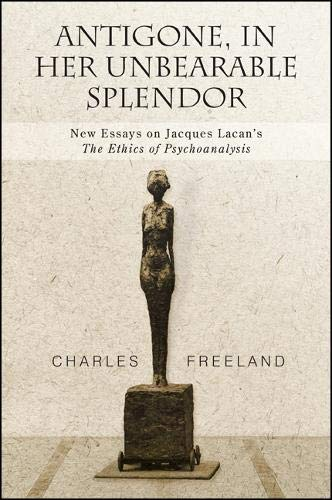 antigone-in-her-unbearable-splendor-new-essays-on-jacques-lacans-the-ethics-of-psychoanalysis-suny-series-intersections-philosophy-and-critical-theory
