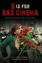 B Is for Bad Cinema: Aesthetics, Politics,…